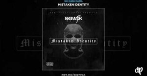 Mistaken Identity BY Ski Mask Mafia